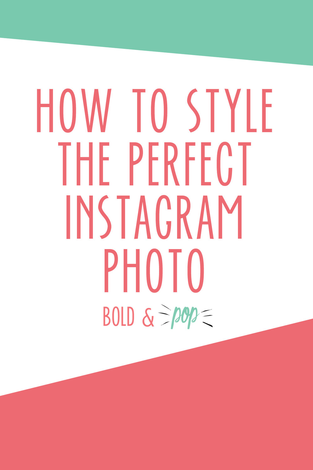 Bold & Pop : How to Style the Perfect Instagram Photo