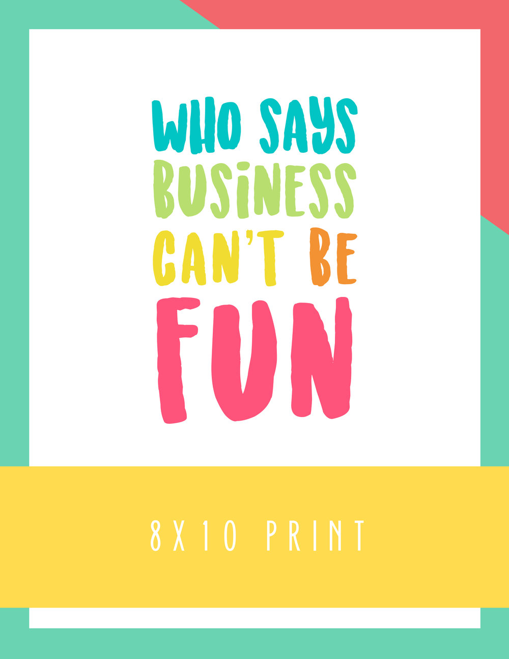Bold & Pop Freebies : Who Says Business Can't be Fun 8x10 Print