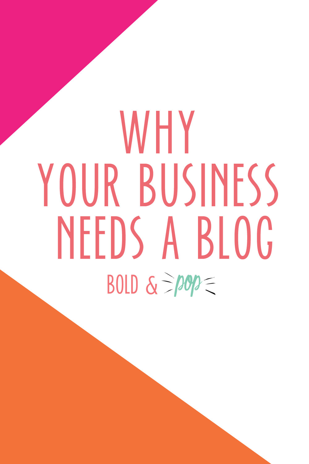 Bold & Pop : Why Your Business Needs a Blog