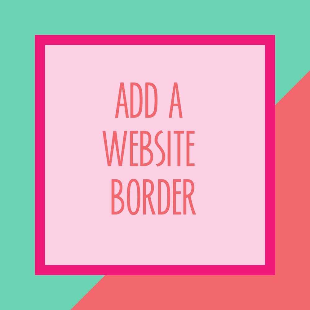 Bold & Pop : Bold Boss Resource Library Add a Website Border on Squarespace