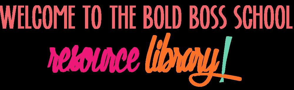Bold & Pop : Bold Boss School Resource Library