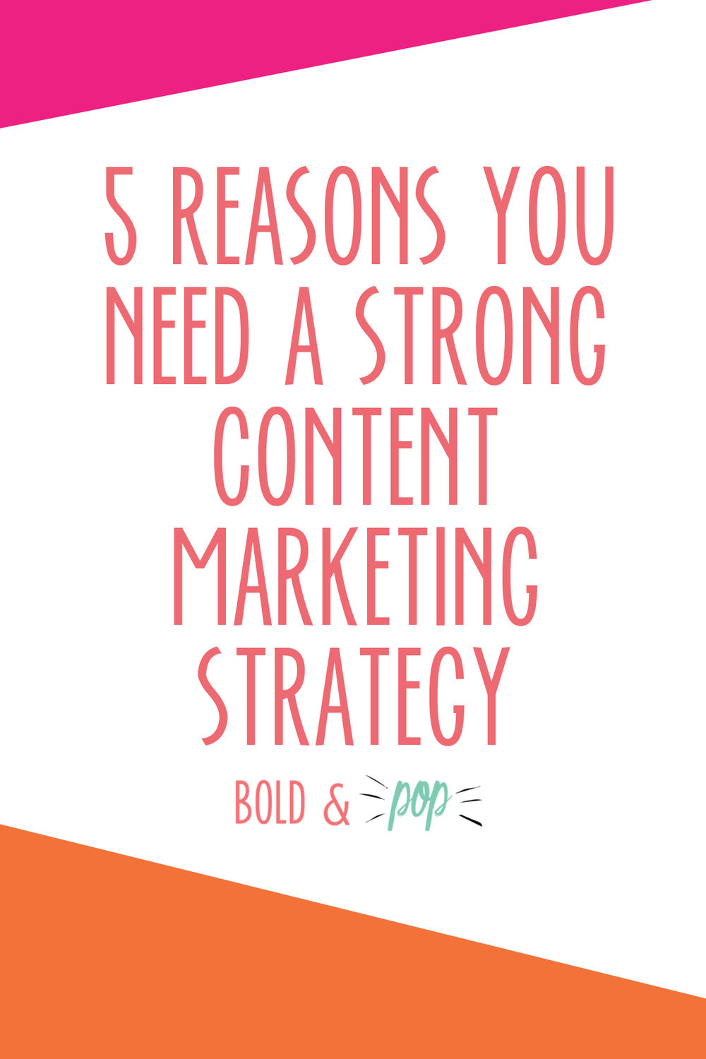 Bold & Pop : 5 Reasons You Need A Strong Content Marketing Strategy