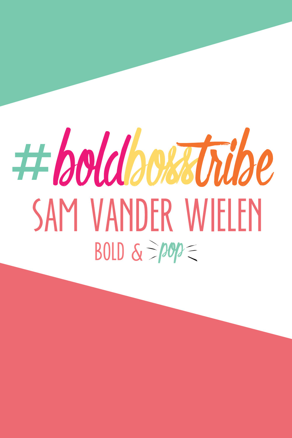 Bold & Pop : #BoldBossTribe Feature with Sam Vander Wielen
