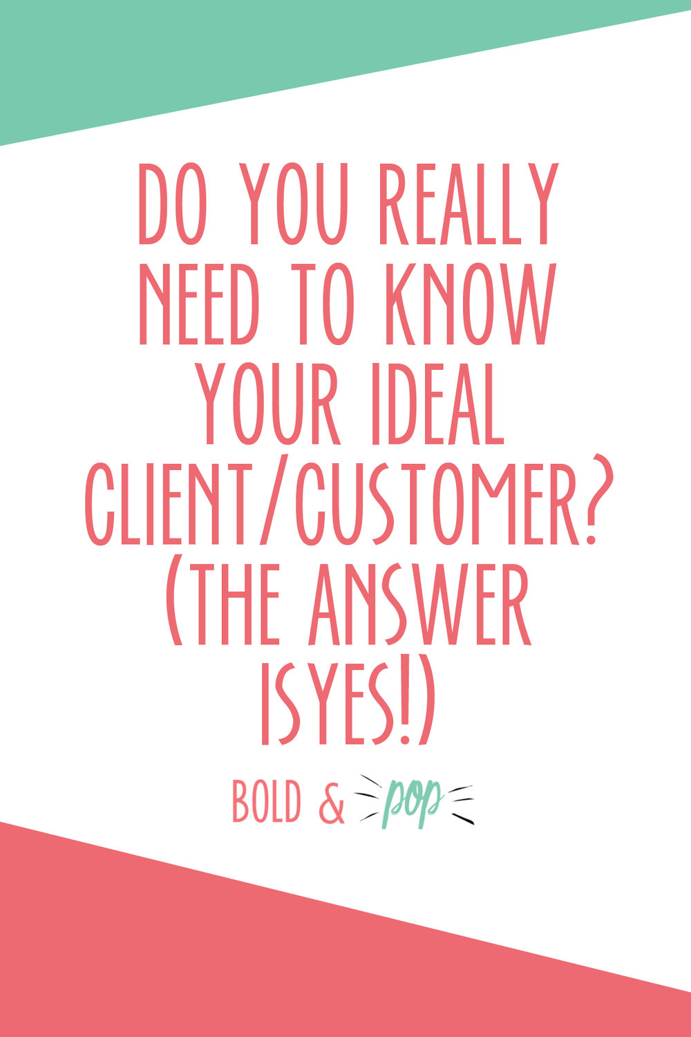 Bold & Pop :: Do You Really Need to Know Your Ideal Client/Customer? (The Answer is YES!)