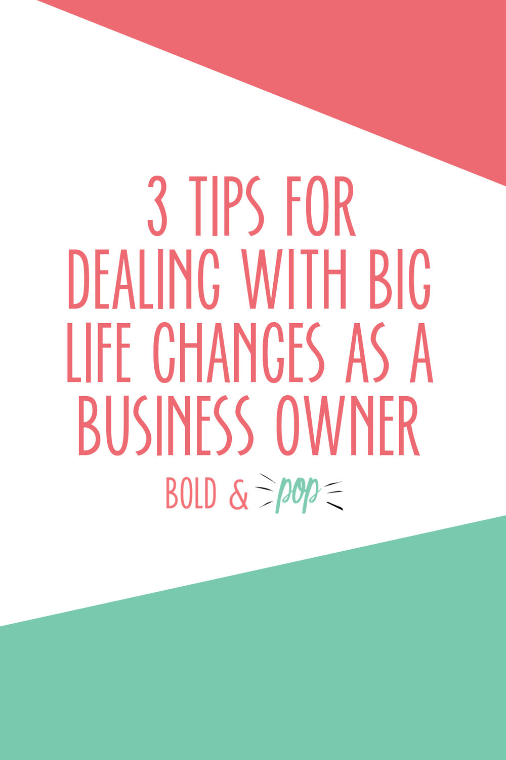 Bold & Pop : 3 Tips for Dealing with BIG Life Changes as a Business Owner