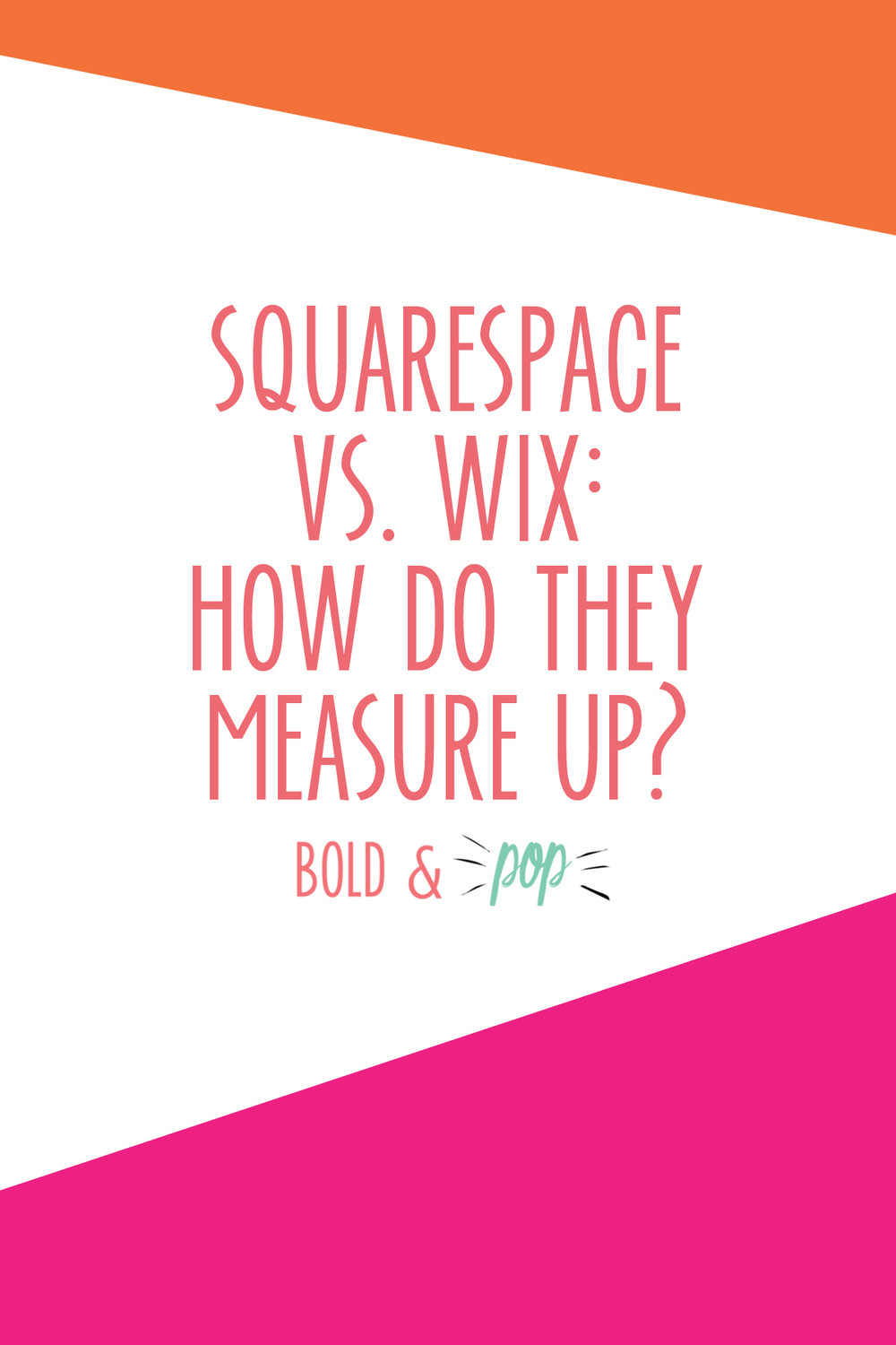 Bold & Pop : Squarespace vs. Wix: How Do They Measure Up?