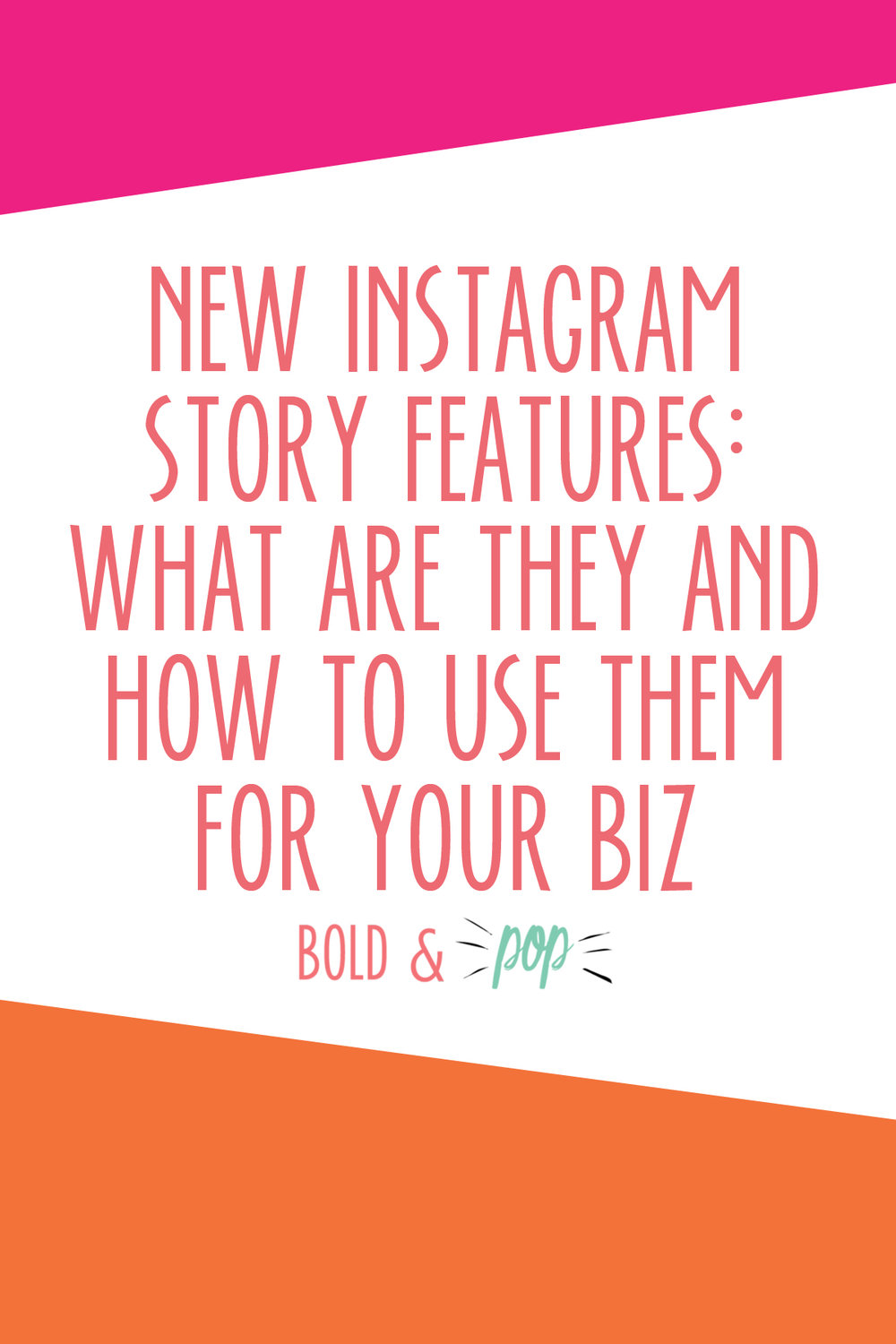 Bold & Pop : New Instagram Story Features: What are they and how to use them for your biz
