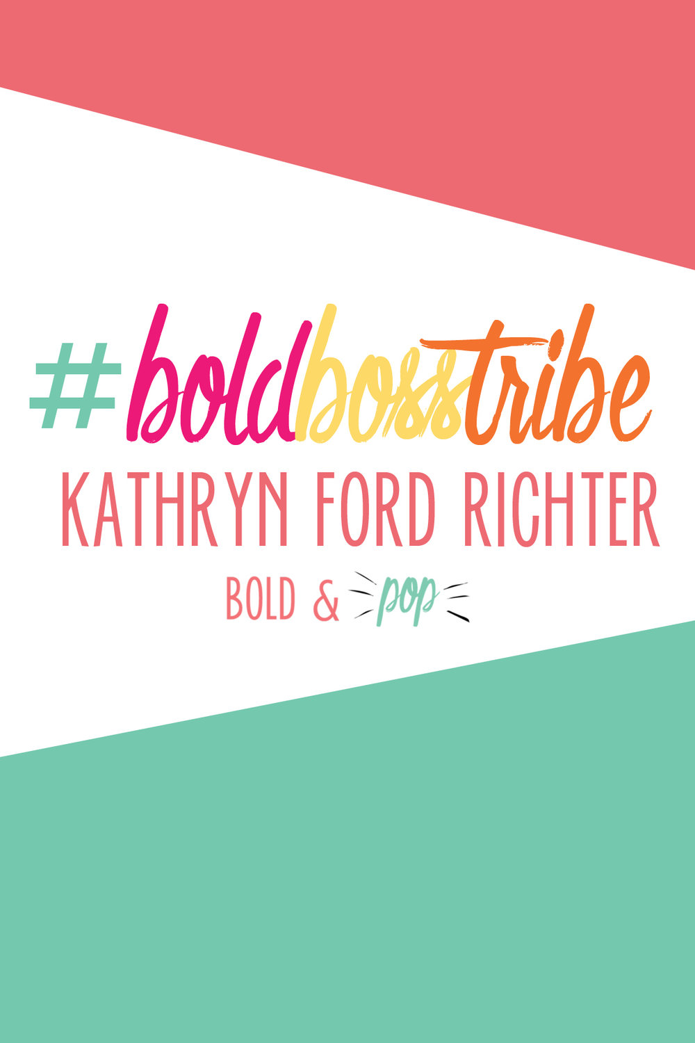 Bold & Pop : #BoldBossTribe Feature with Kathryn Ford Richter