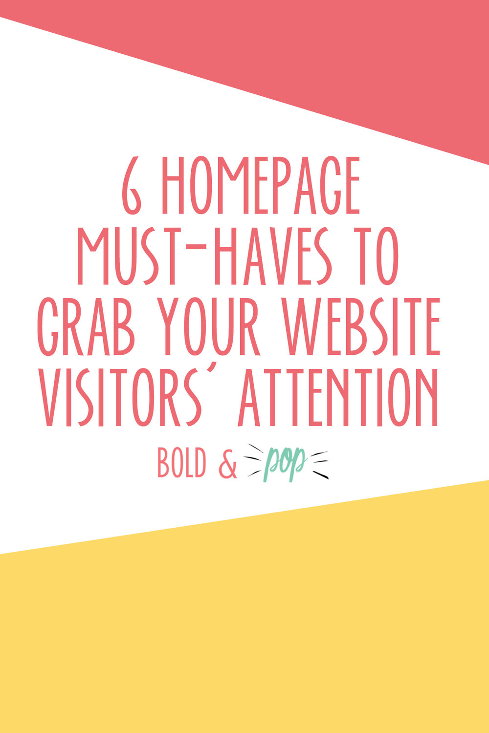 Bold & Pop : 6 Homepage Must-Haves to Grab your Website Visitors' Attention