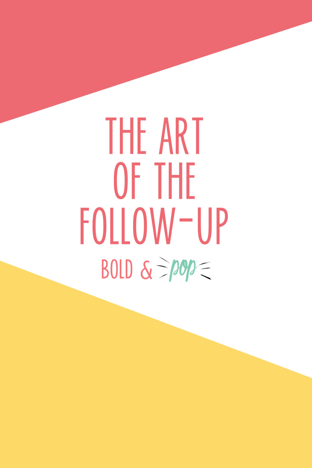 Bold & Pop : The Art of the Follow-Up