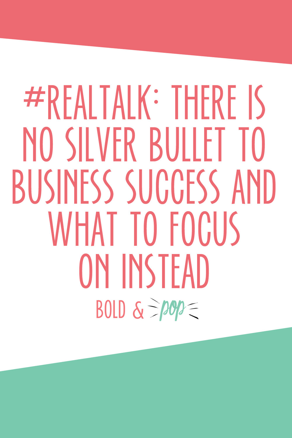 Bold & Pop : #RealTalk: There is No Silver Bullet to Business Success and What to Focus on Instead