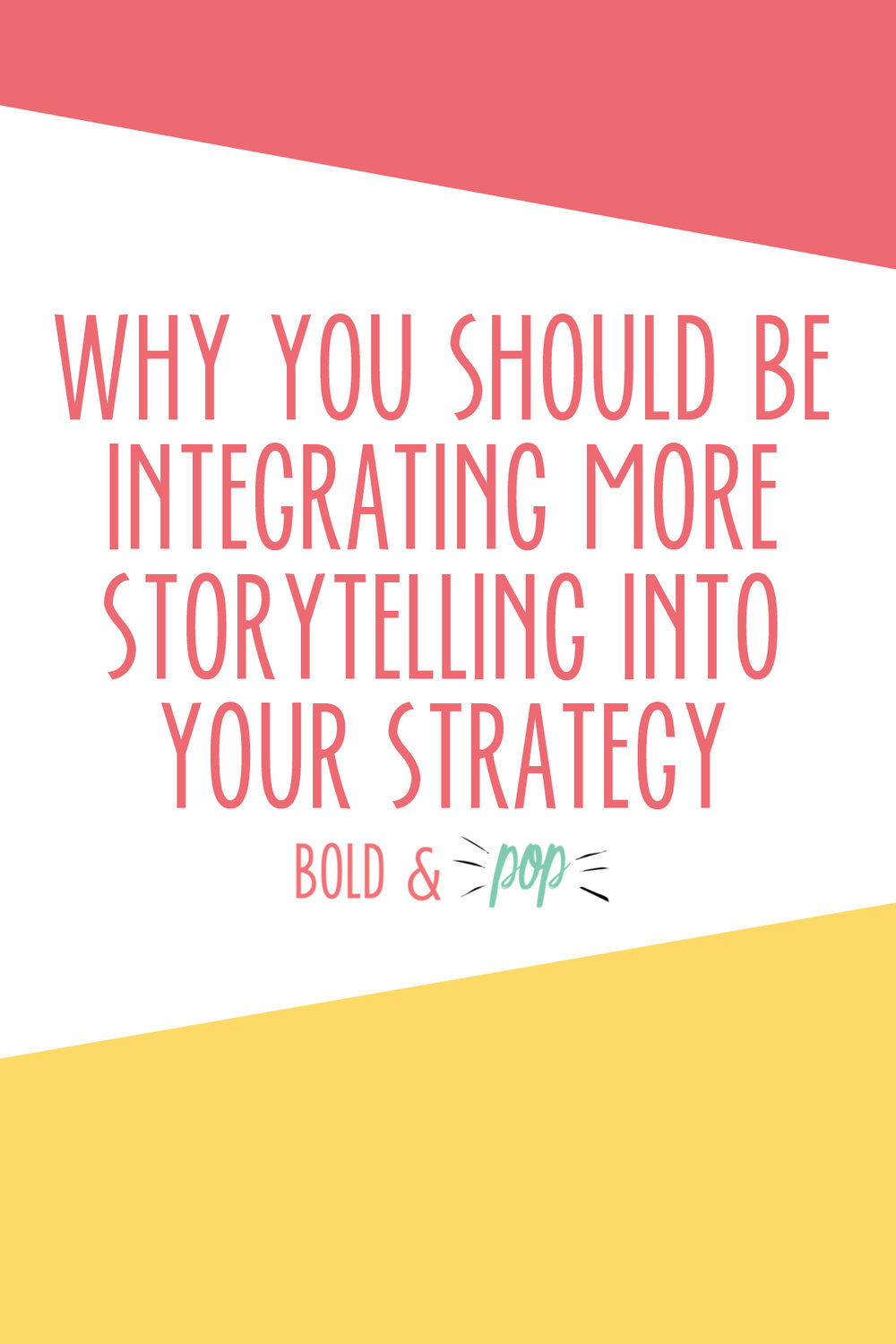 Bold & Pop : Why You Should Be Integrating More Storytelling Into Your Strategy