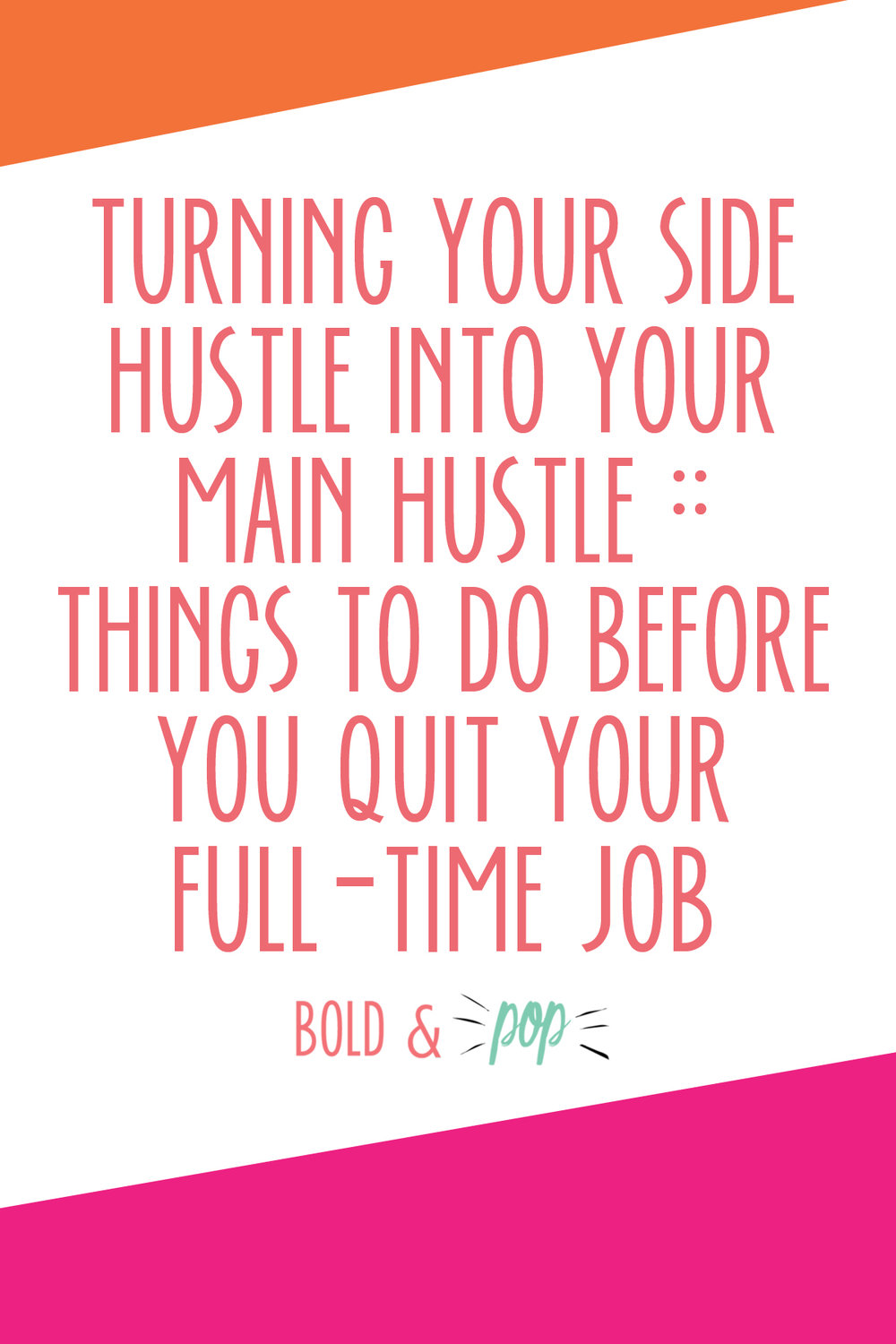 Bold & Pop : Turning your Side Hustle into your Main Hustle :: Things to do before you quit your Full-time job
