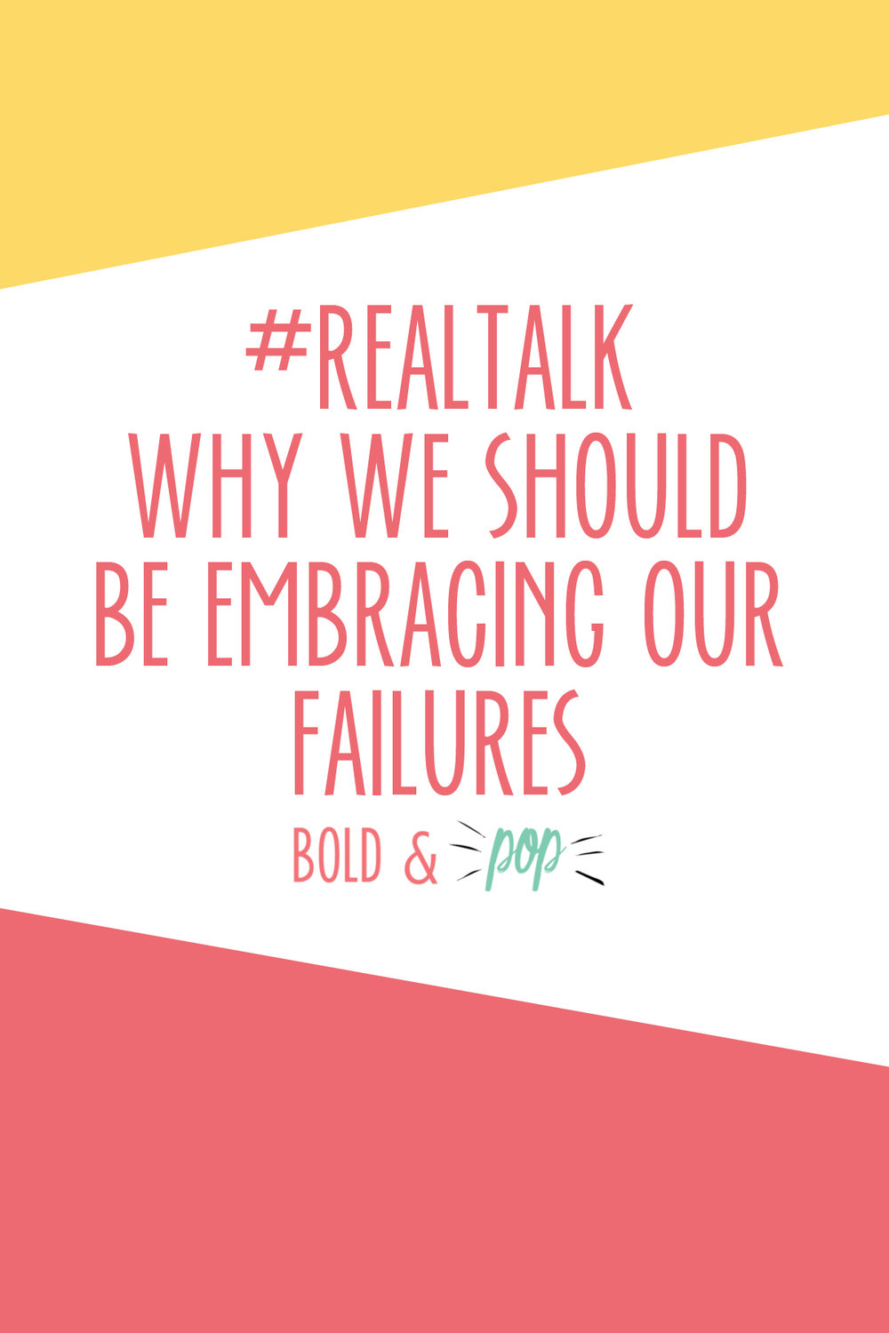 Bold & Pop : #RealTalk Why We Should be Embracing Our Failures.jpg