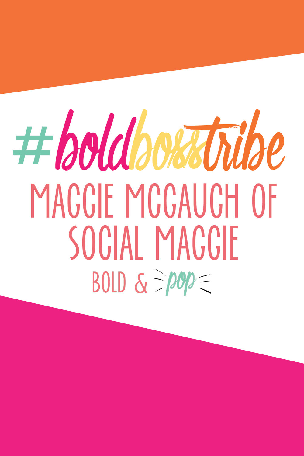Bold & Pop ::  #BoldBossTribe Feature with Maggie McGaugh of Social Maggie
