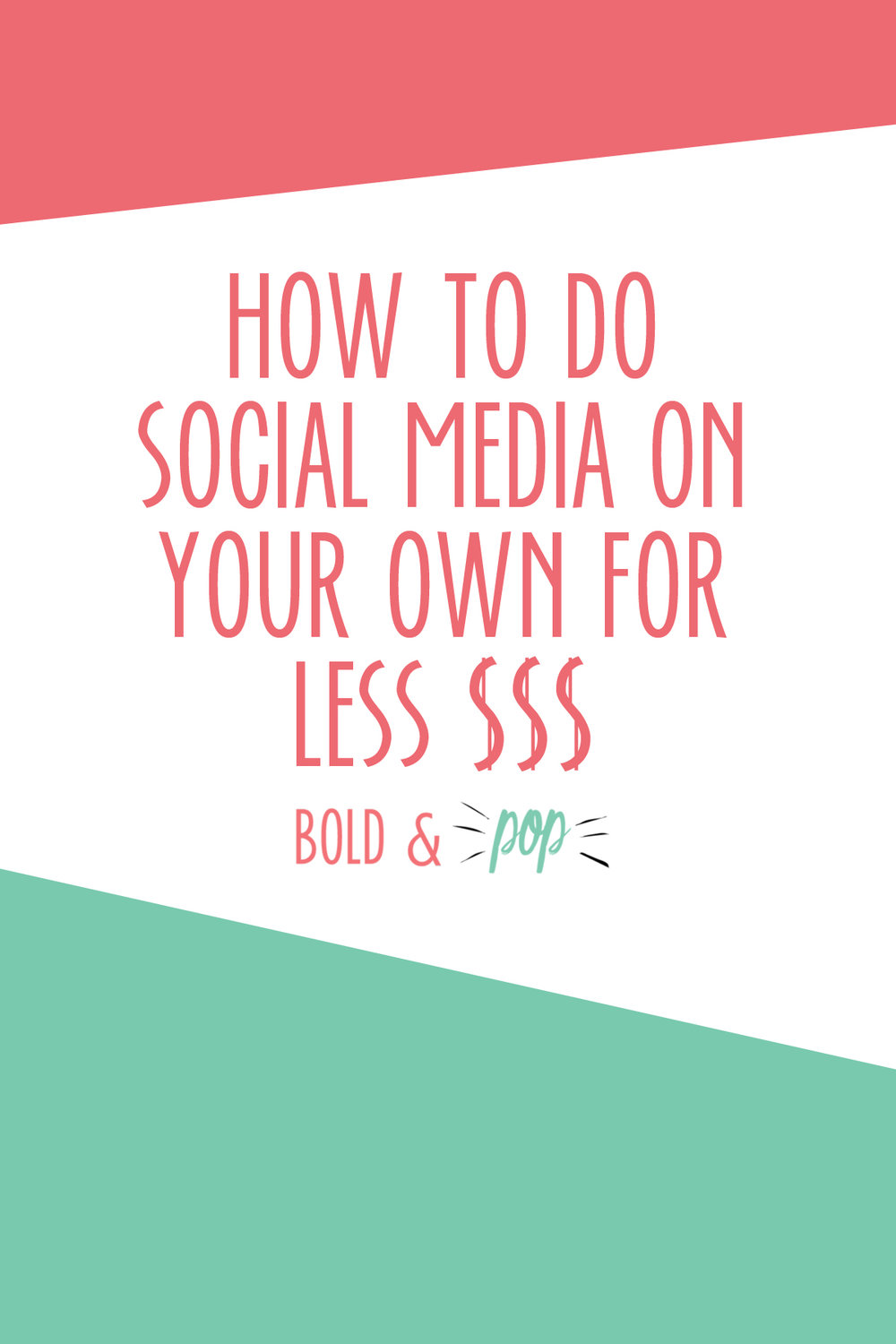 Bold & Pop : How to Do Social Media on Your Own for Less $$$