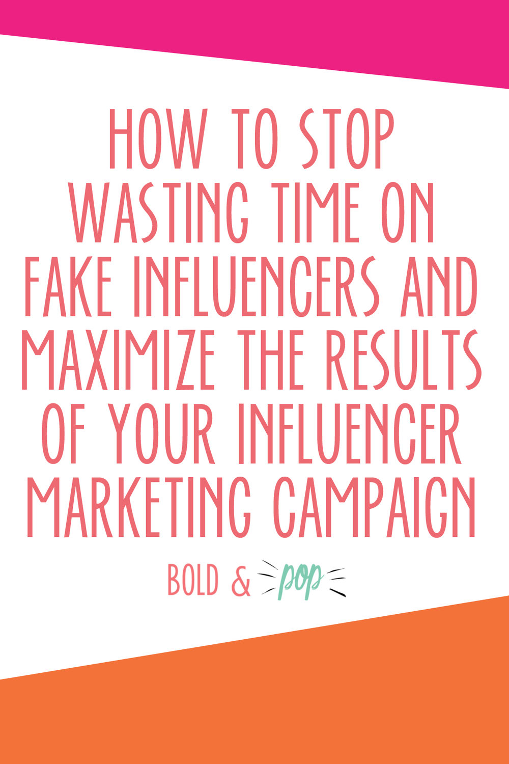 Bold & Pop : How to Stop Wasting time on Fake Influencers and Maximize the Results of your Influencer Marketing Campaign