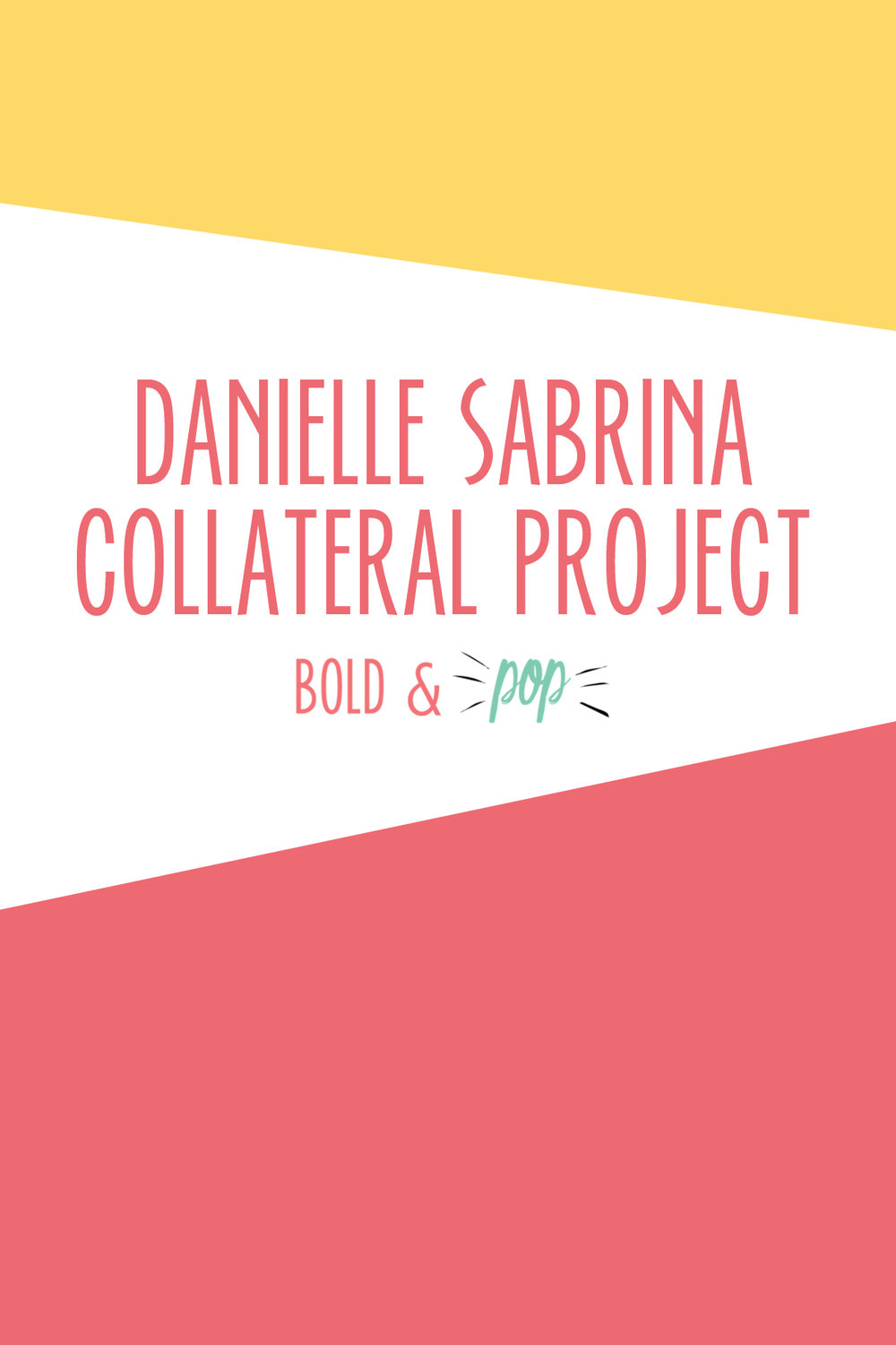 Bold & Pop : Danielle Sabrina Collateral Project