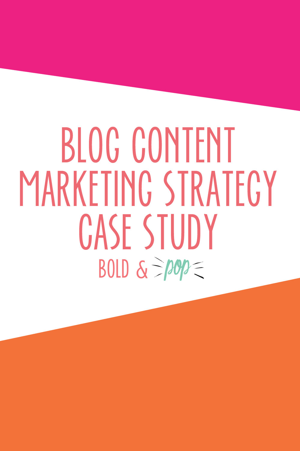 Bold & Pop : Blog Content Marketing Strategy Case Study