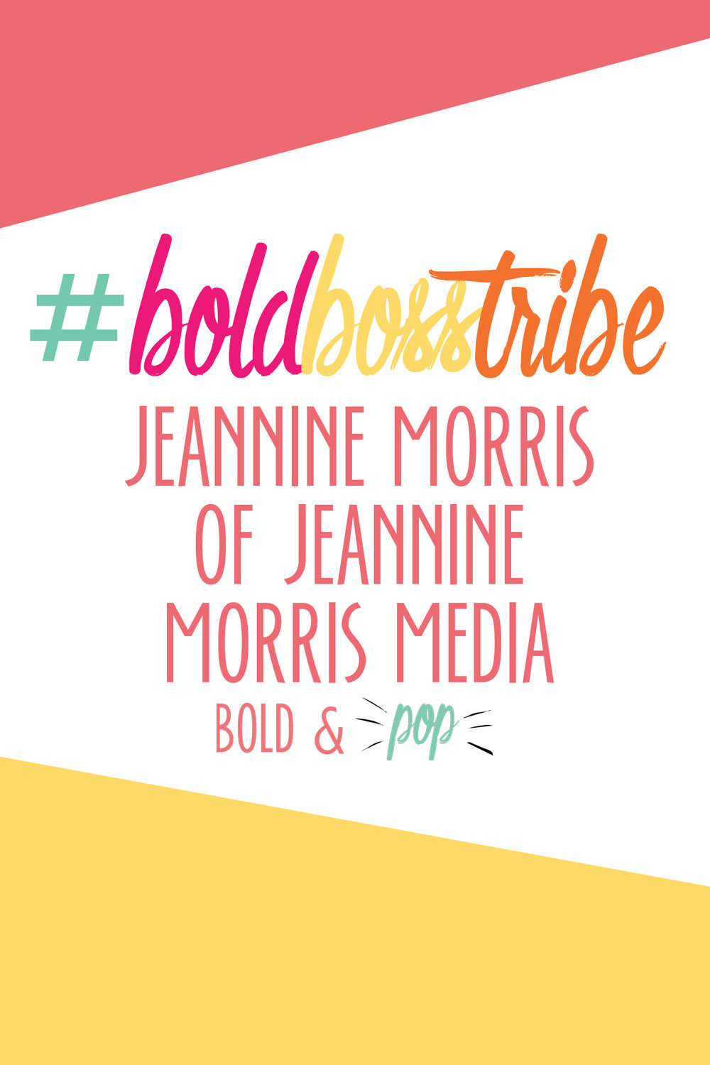 Bold & Pop :: #BoldBossTribe Feature with Jeannine Morris of Jeannine Morris Media