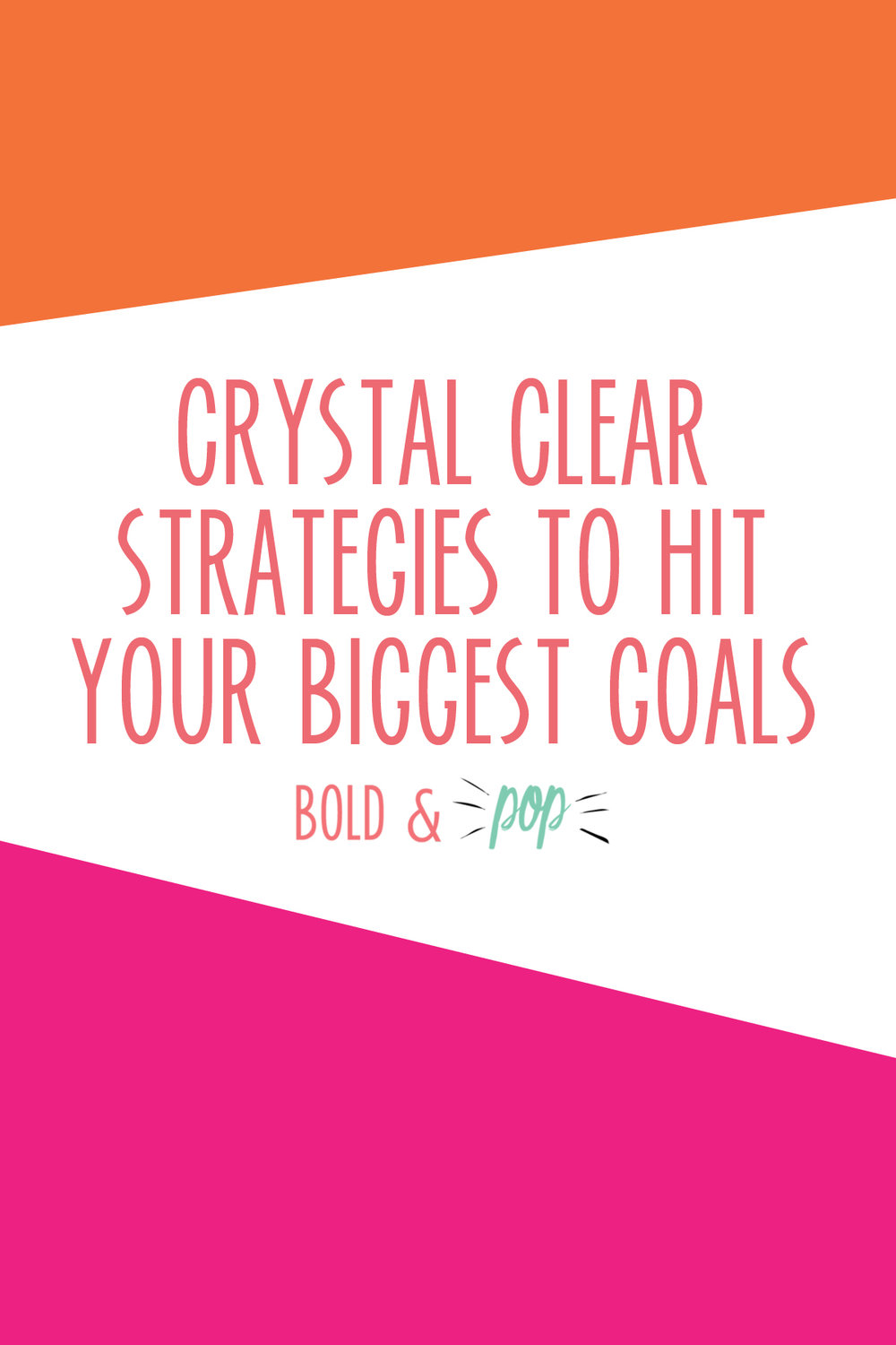 Bold & Pop : Crystal Clear Strategies to Hit Your Biggest Goals