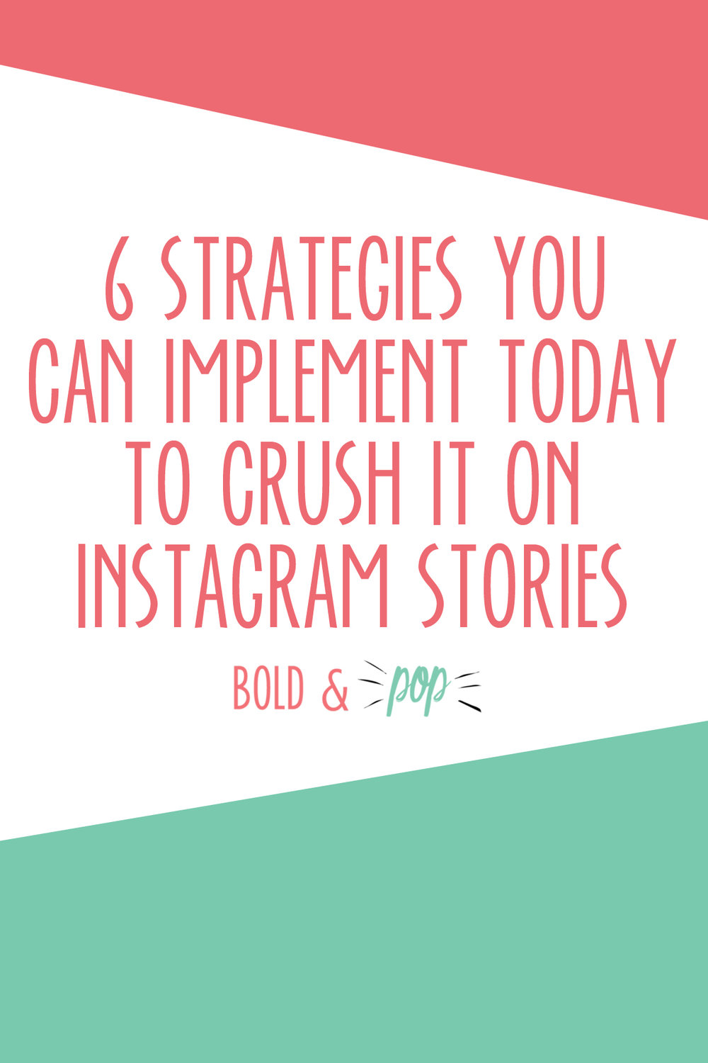 Bold & Pop : 6 Strategies You Can Implement Today to Crush it on Instagram Stories