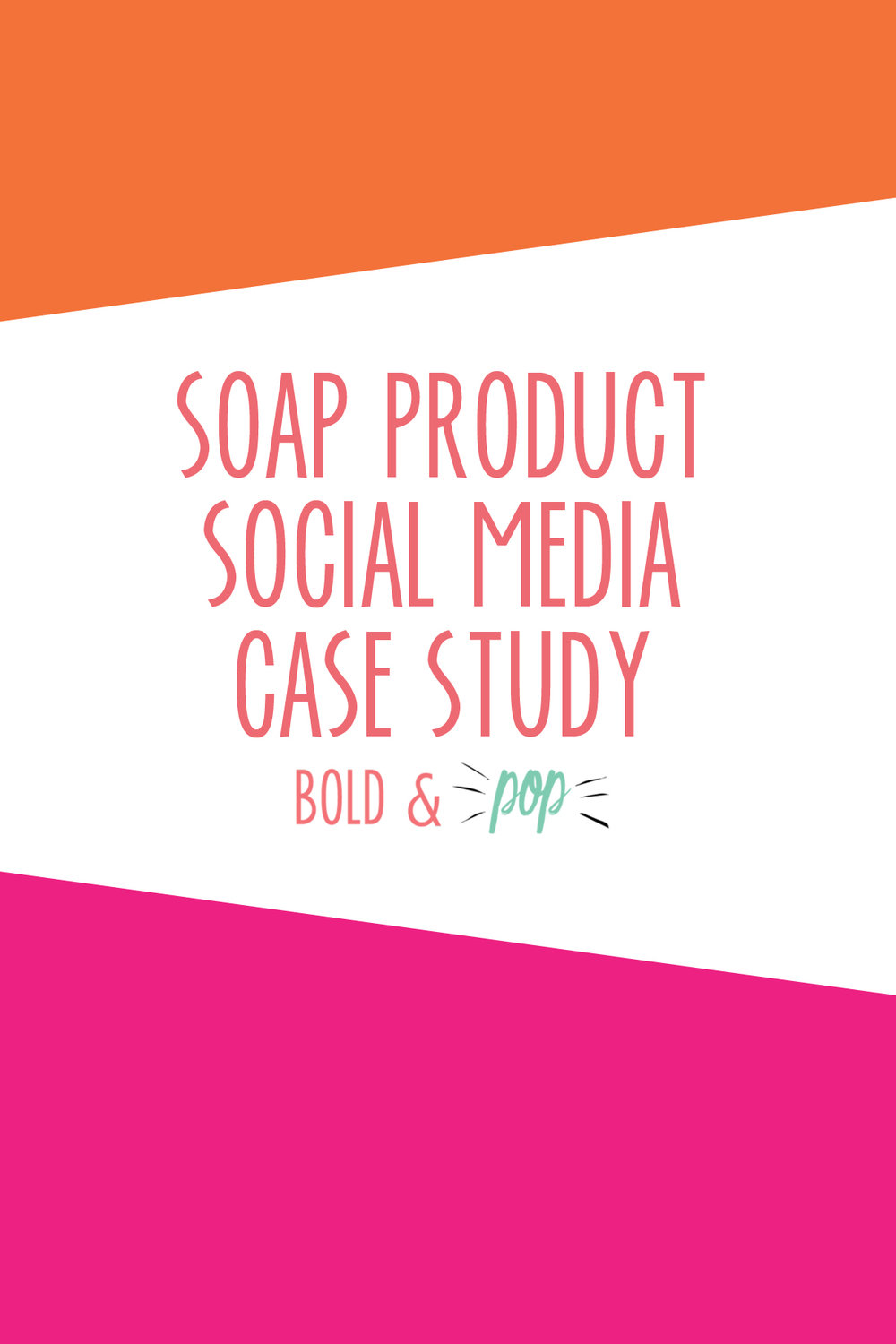 Bold & Pop : Soap Product Social Media Case Study