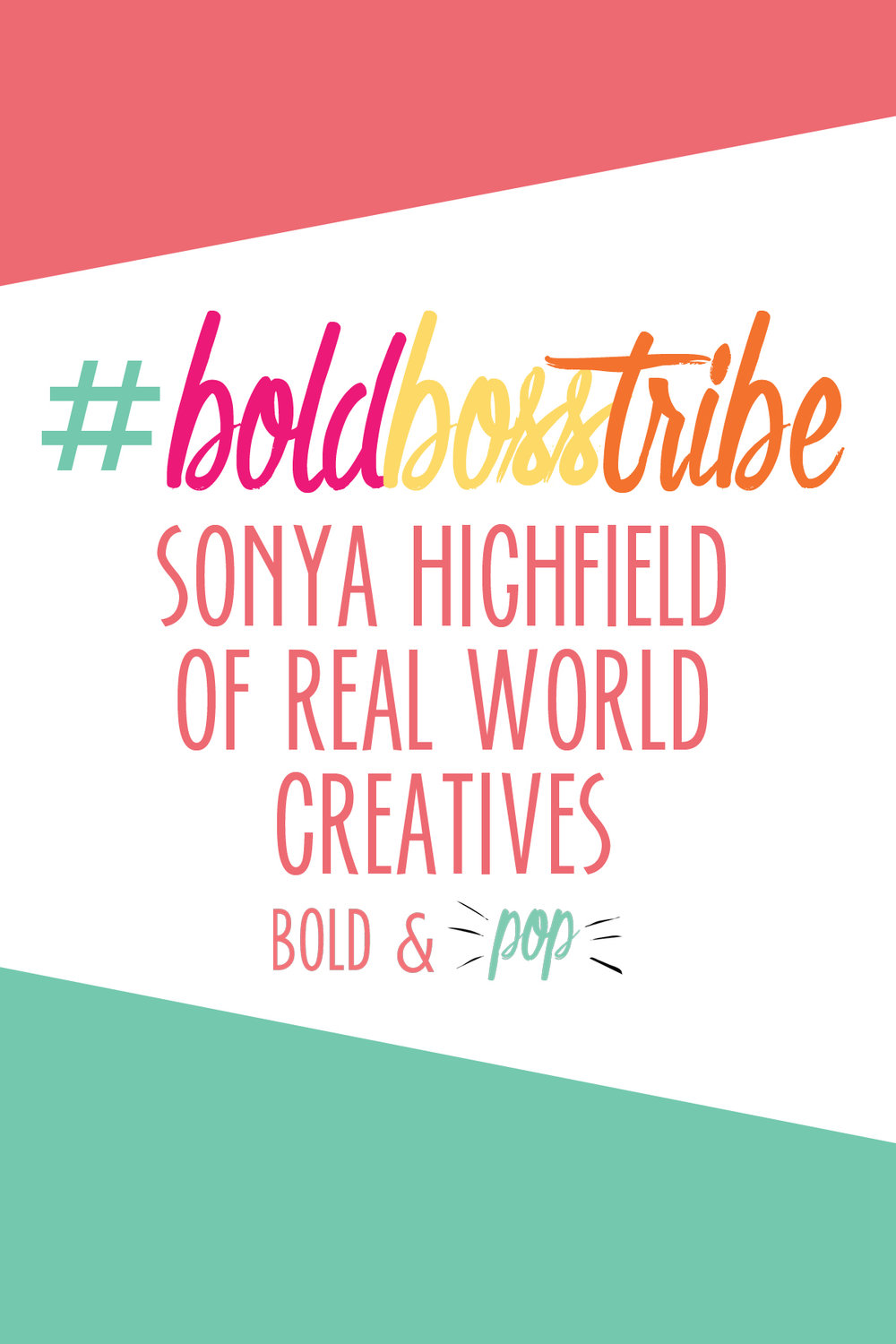 Bold & Pop : #BoldBossTribe :: #BoldBossTribe Feature with Sonya Highfield of Real World Creatives