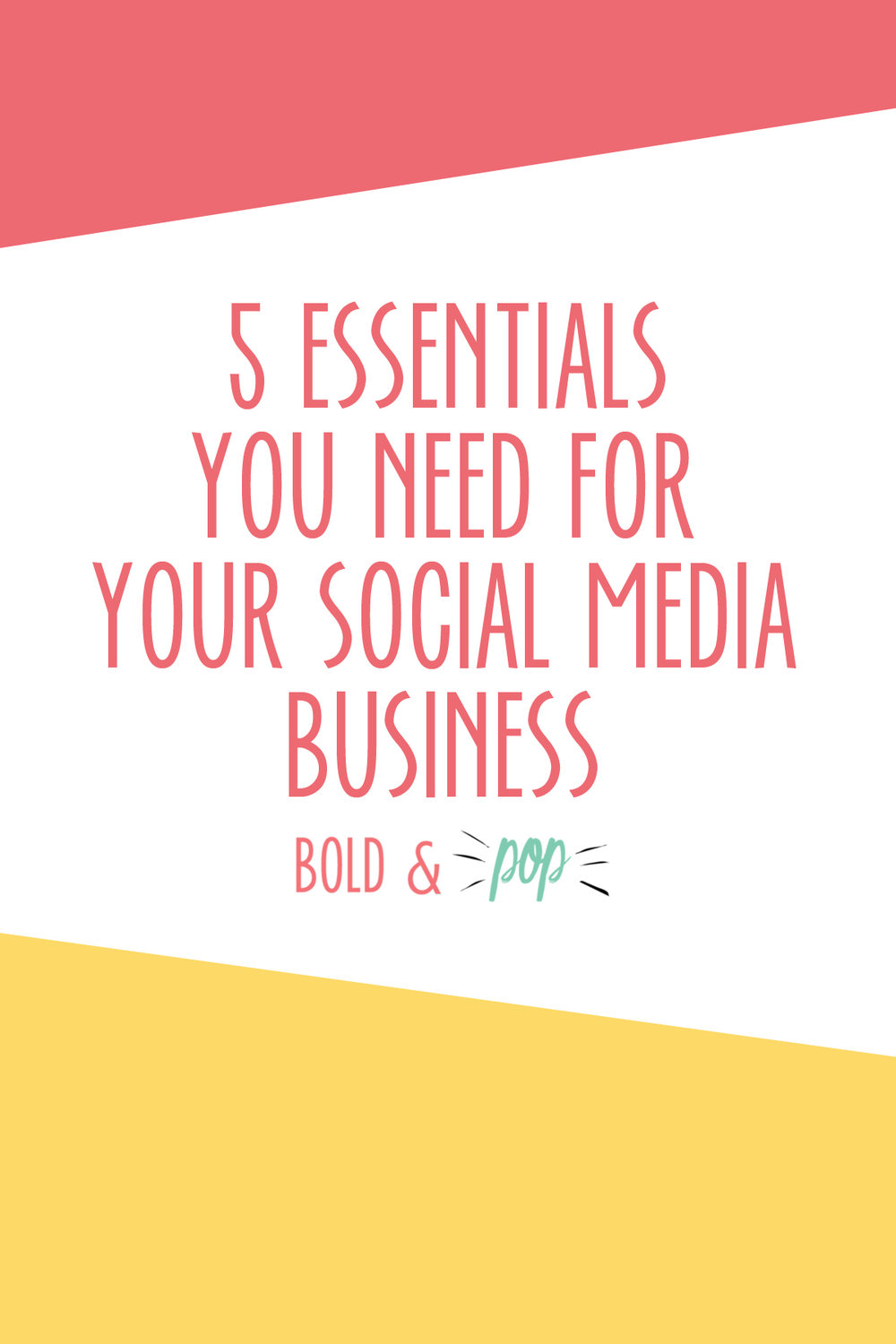 Bold & Pop : 5 Essentials You Need for your Social Media Business