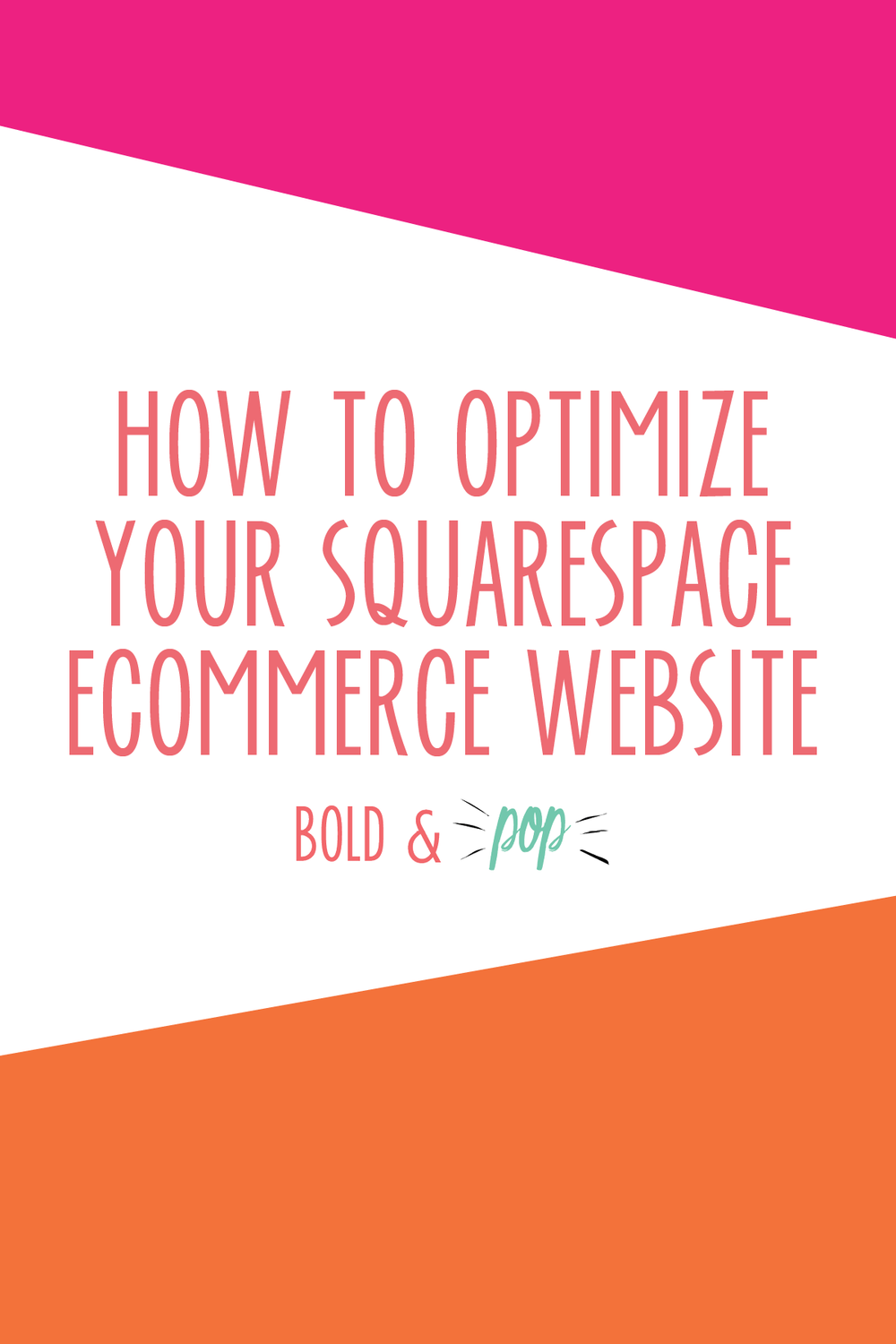 Bold & Pop : How to Optimize your Squarespace Ecommerce Website