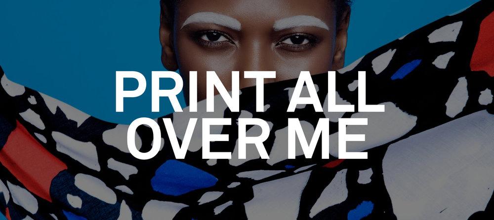 Print All Over Me.jpg