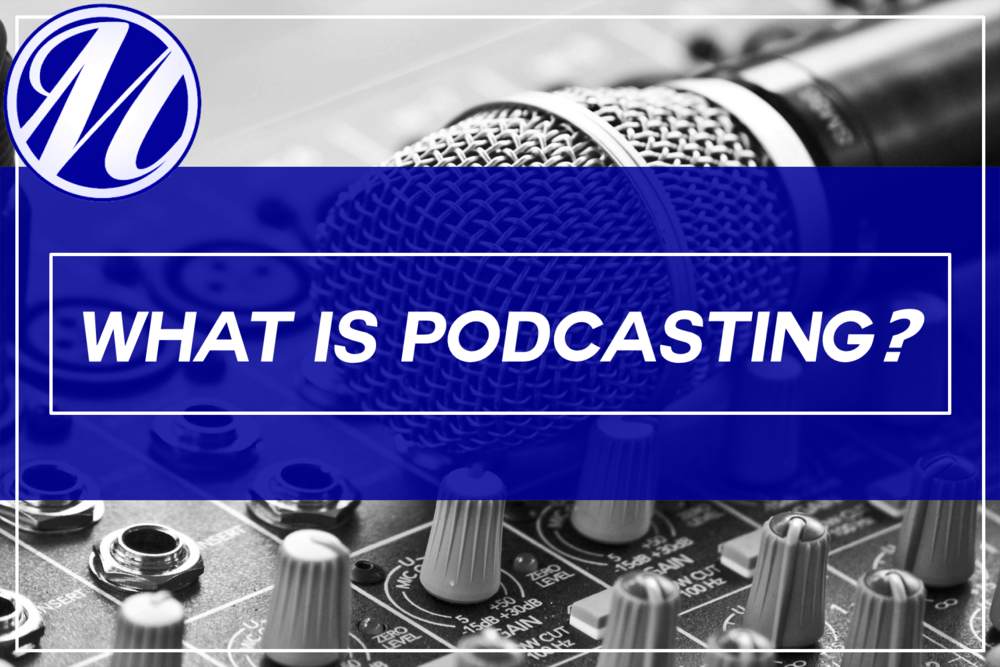 What Is Podcasting? — Steve Mittman Social Media, LLC