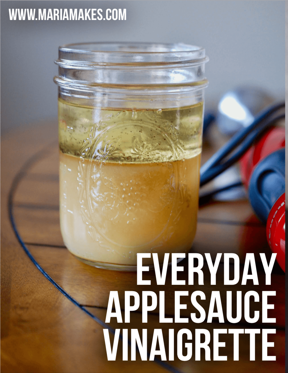 Everyday Applesauce Vinaigrette – Maria Makes: Super easy salad dressing made with applesauce! Versatile, quick to make, and naturally sweetened. #whole30 #paleo