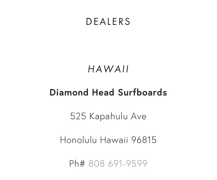 New dealer on board, Diamond Head Surfboards near Waikiki in Hawaii. We are grateful for their support!