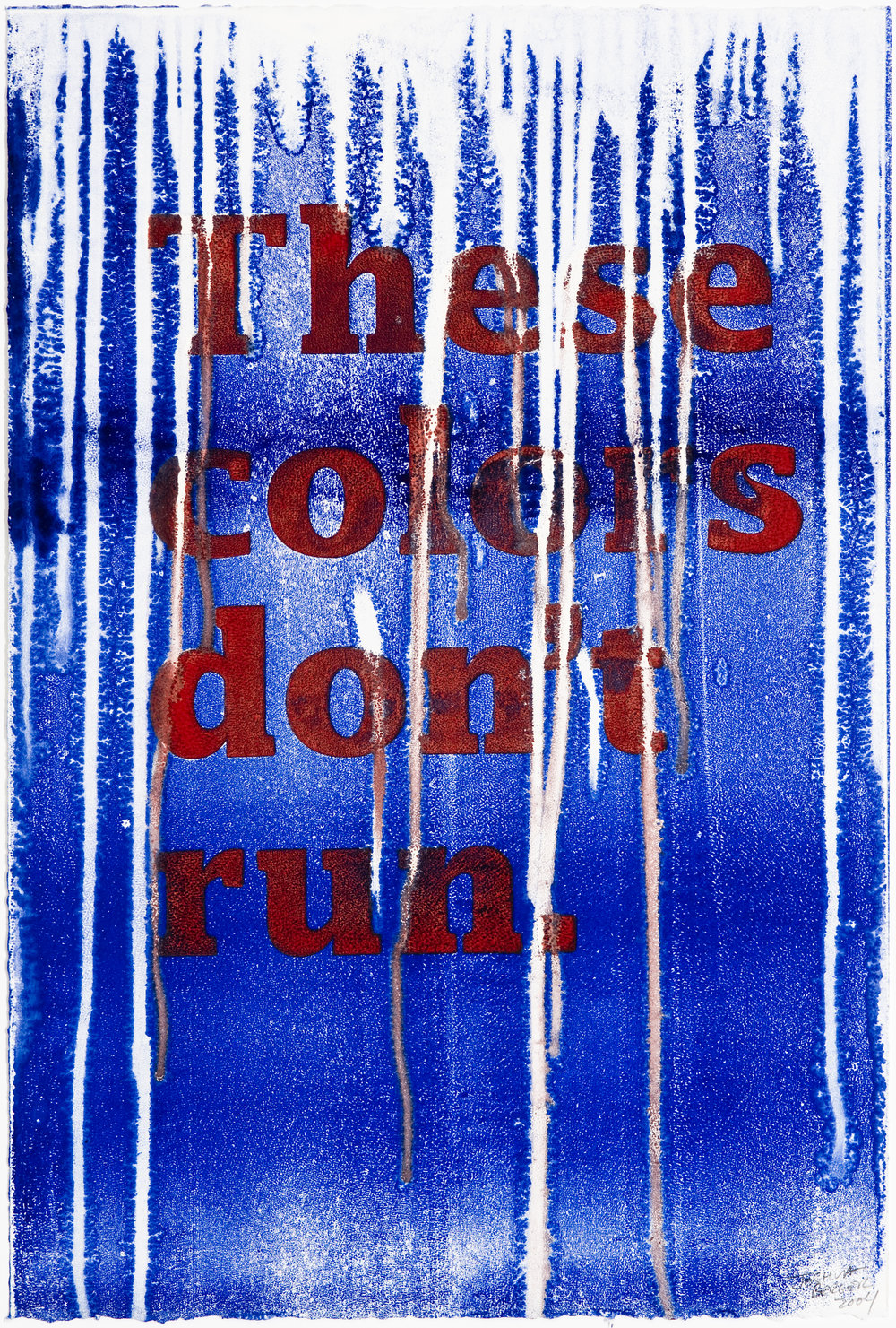 """These Colors"" Silkscreen and Monoprint, 15"" x 22"", 2005  ""These Colors Don't Run"" is a familiar slogan accompanying images of the United States flag. It's often used by the right wing, and becomes a rallying cry for war and xenophobia. I am in the process of expanding this project to a public environment. Screen-printed posters using water-based inks are posted on the street and documented as it rains and they ""run."""