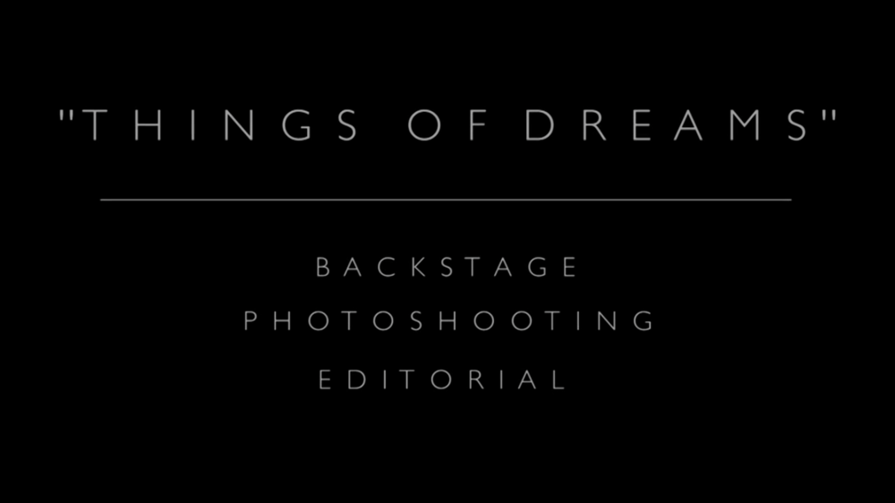 Things of Dreams  Backstage Editorial Full Compilation