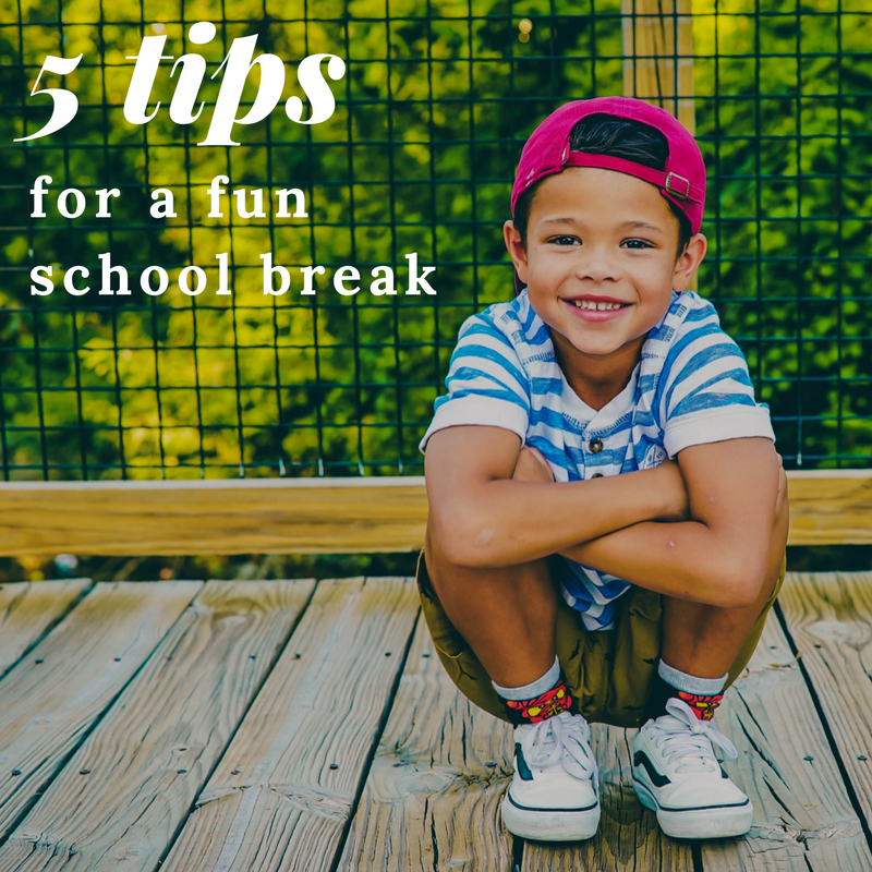 5 Tips for a Fun School Break!