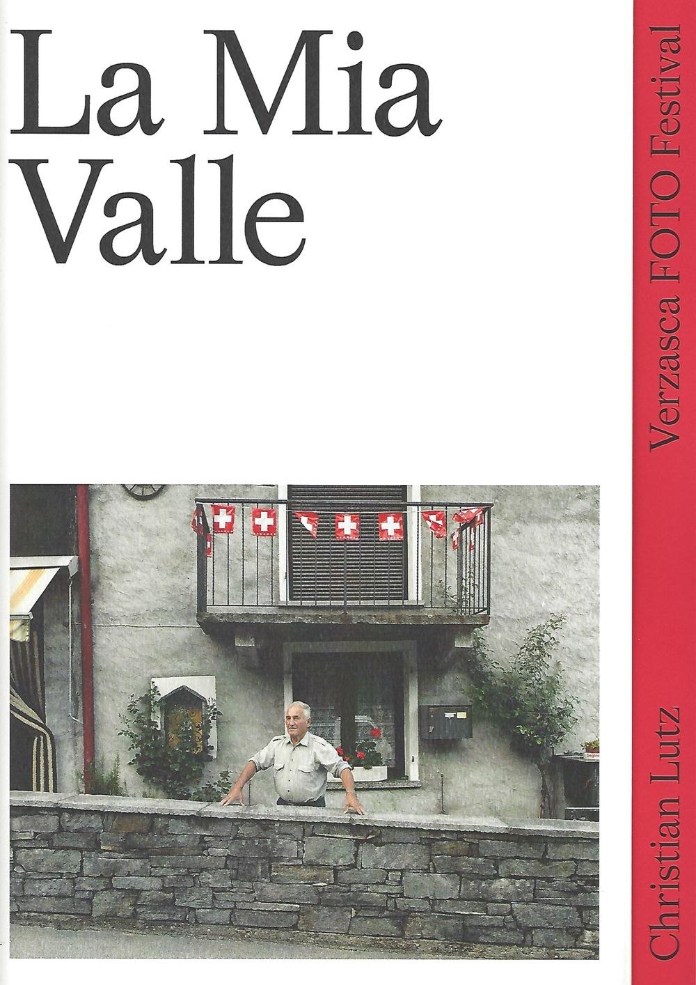 Christian Lutz. La Mia Valle. Verzasca FOTO Festival Editions, 2015.