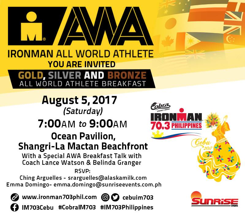 Calling out to our beloved All World Athlete members! We're inviting you to breakfast exclusively for All World Athletes with a special talk by IRONMAN U Master Coach Lance Watson and IRONMAN Professional Champion Belinda Granger!  RSVP now by emailing: Ching Arguelles - sraguelles@alaskamilk.com Emma Domingo - emma.domingo@sunriseevents.com  See you at the Ocean Pavillion, Shangri-La Mactan on August 5, 2017!   #IM703Philippines  #CobraIM703