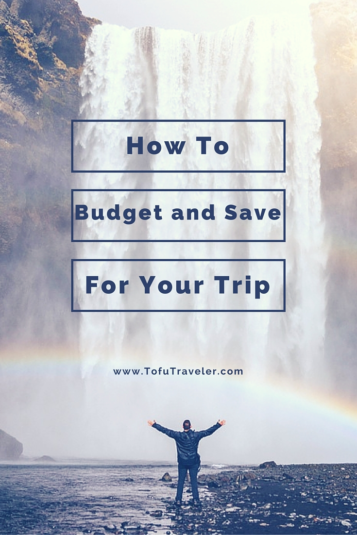 How to Budget and Save for Your Trip — Tofu Traveler