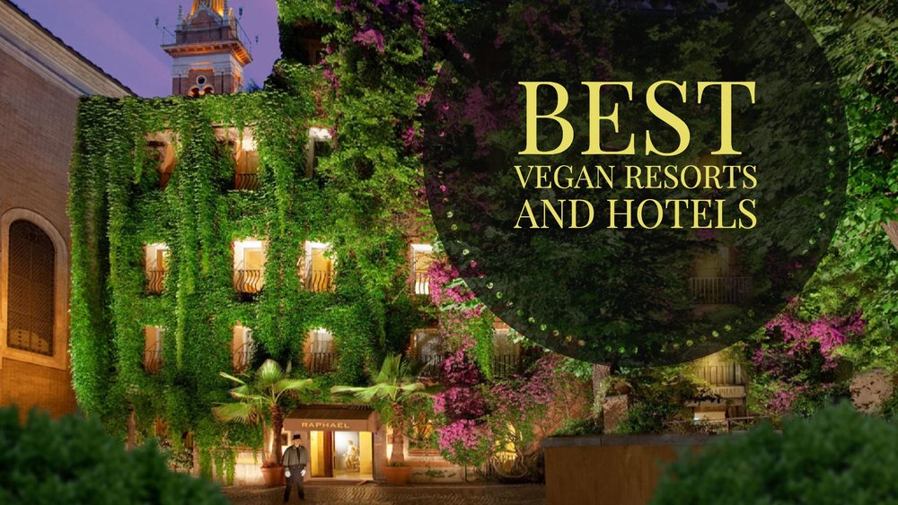 Best vegan resorts and hotels