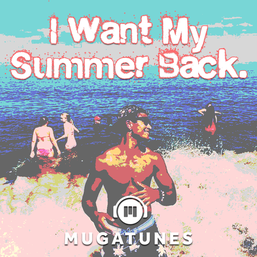 I Want My Summer Back • Muga Media • Helping Musicians, Artists