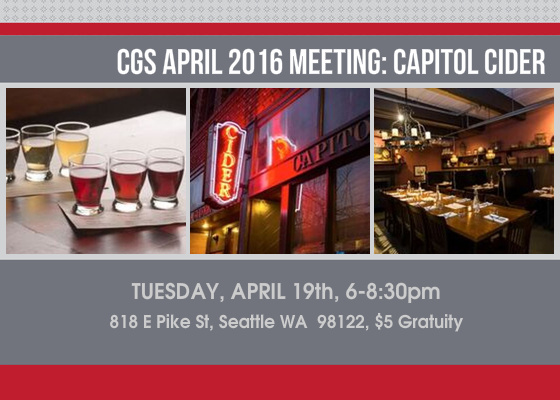 Our next monthly meeting takes the CGS up to Capitol Hill! Please join us at Capitol Cider! We will be downstairs in their lounge/event space and they will be introuding their Brunch/Lunch/Happy Hour/Dinner/Dessert menus to us through coursed bites. including (subject to change):    •Draft craft cider •Raw oyster on the half shell with pickled a...  show more »  What: CGS April 2016 Meeting: Capitol Cider Where: Capitol Cider 818 E Pike St Seattle WA 98122  View Map »  When: April 19th 2016, 6 PM - 8:30 PM