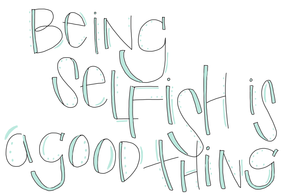Being Selfish Is A Good Thing TODAY I DID IT RIGHT