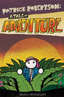 """Patrick Robertson: A Tale Of Adventure by Brian Hennigan"