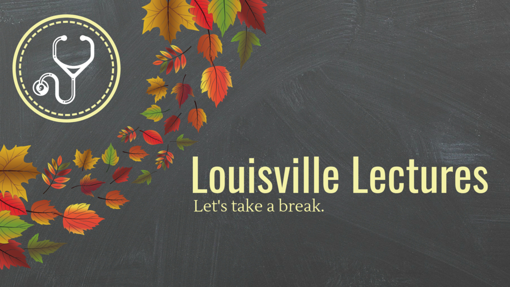 Thank you! - Louisville Lectures would like to give a big thanks to our loyal viewers and listeners for the support during our continuous journey, but it's time for a break! During this time, catch up on your Medical Education below…