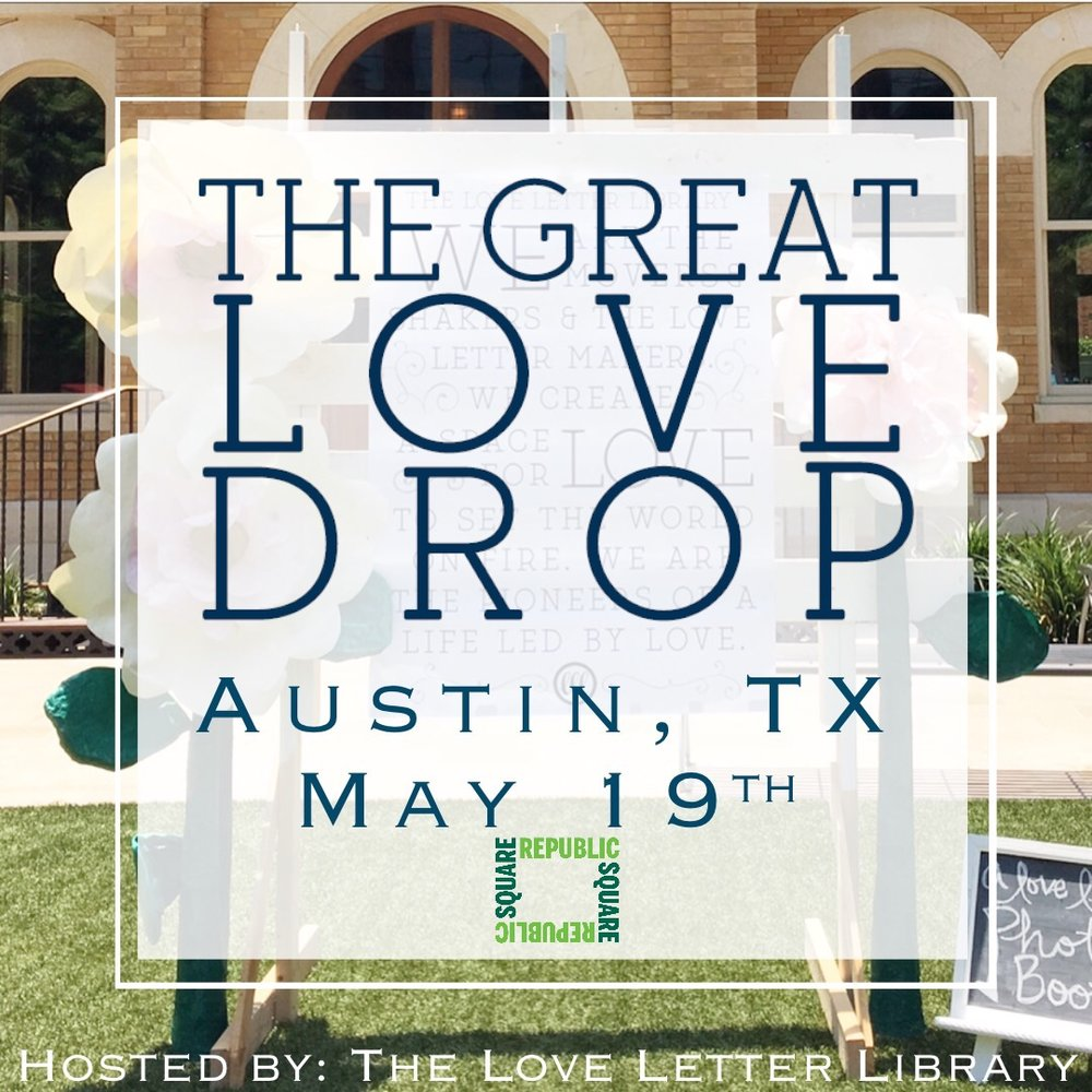 on may 19th we will be hosting the great love drop in austin texas giving away 500 free love letters