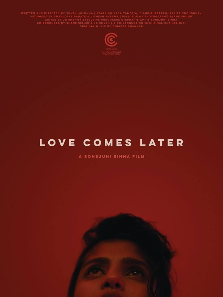 LOVE COMES LATER  / Dir: Sonejuhi Sinha   Starring Vega Tamotia, Diane Guerrero, Sarita Choudhury /    Premiered at Cannes Film Festival, now in production as a feature film