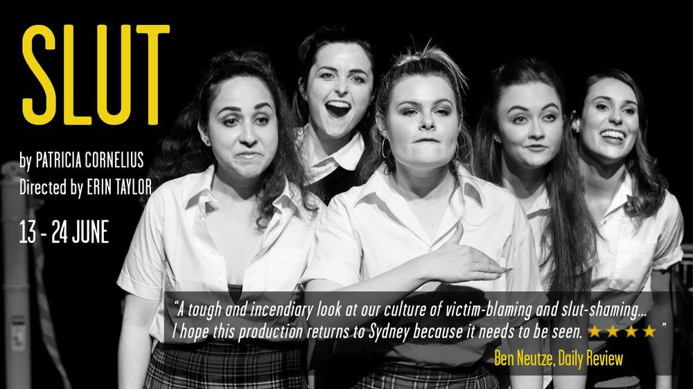 SLUT - by Patricia CorneliusDirected by Erin Taylor13th June –24th June