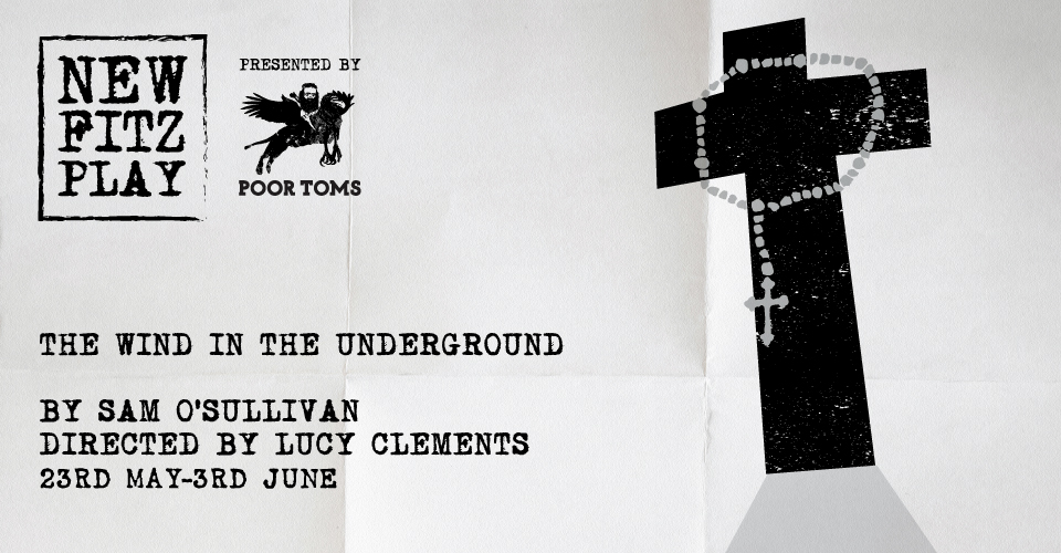 THE WIND IN THE UNDERGROUND - by Sam O'SullivanDirected by Lucy Clements23rd May – 3rd June
